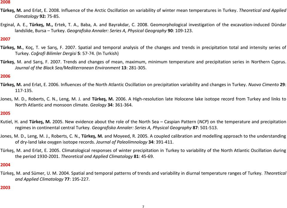 2007 Türkeş, M., Koç, T. ve Sarış, F. 2007. Spatial and temporal analysis of the changes and trends in precipitation total and intensity series of Turkey. Coğrafi Bilimler Dergisi 5: 57-74.
