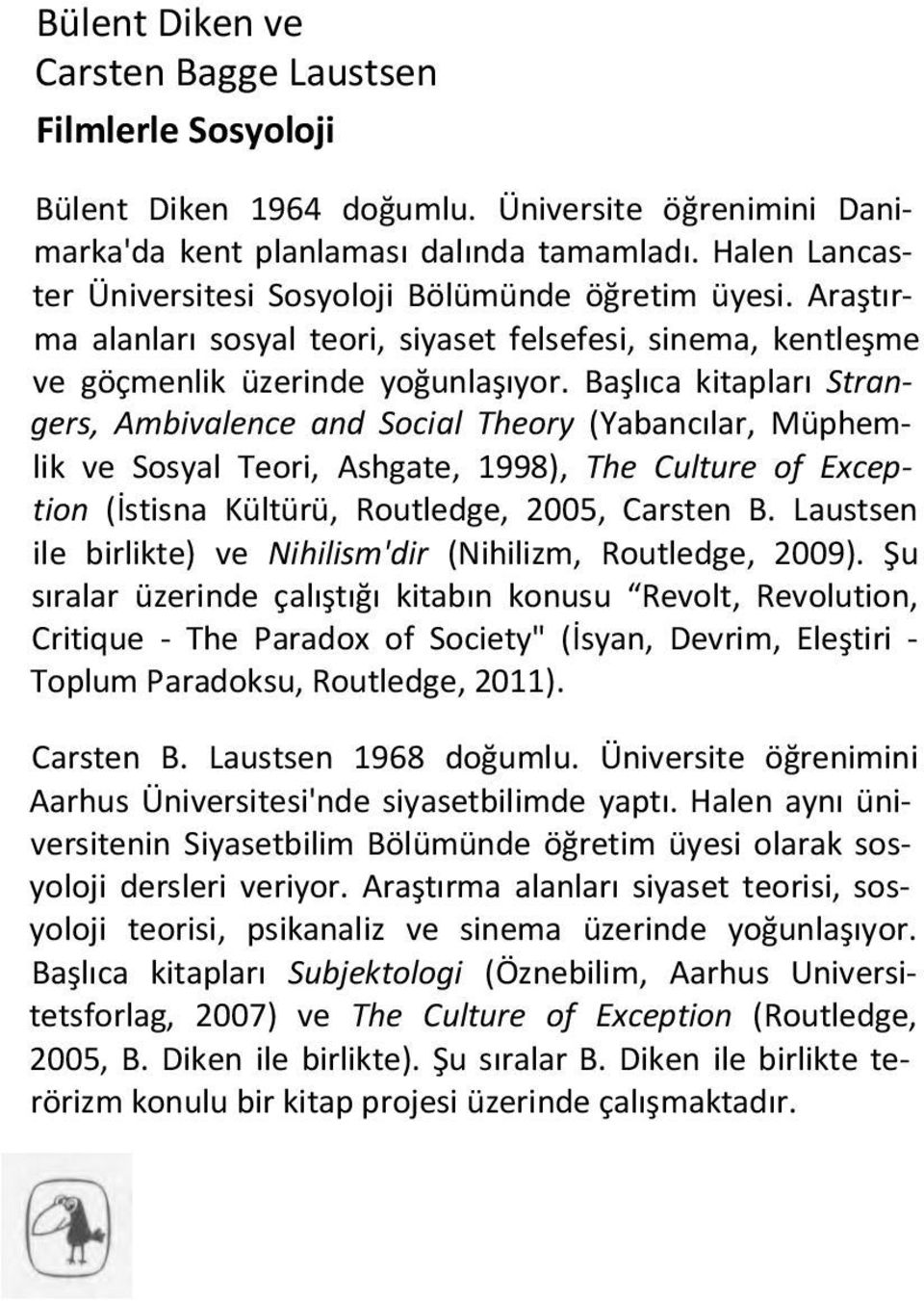 Başlıca kitapları Strangers, Ambivalence and Social Theory (Yabancılar, Müphemlik ve Sosyal Teori, Ashgate, 1998), The Culture of Exception (İstisna Kültürü, Routledge, 2005, Carsten B.