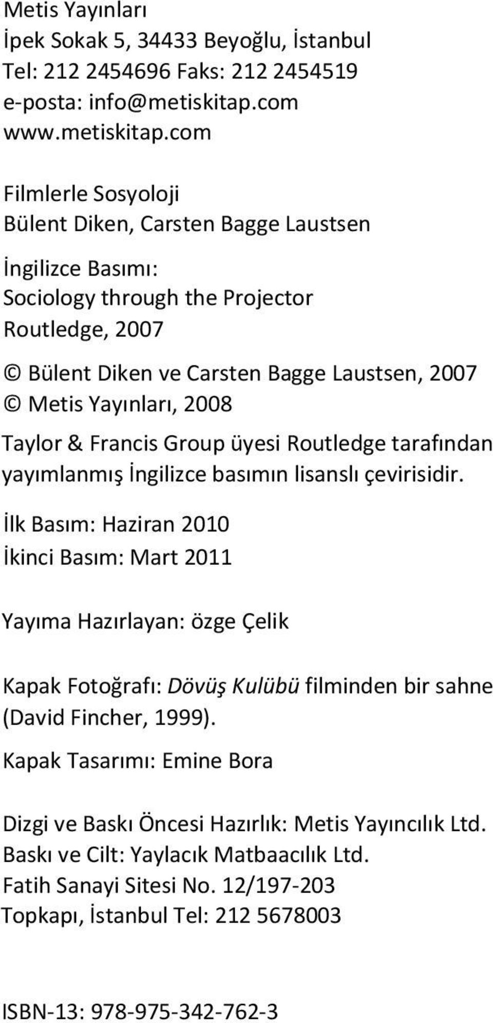 com Filmlerle Sosyoloji Bülent Diken, Carsten Bagge Laustsen İngilizce Basımı: Sociology through the Projector Routledge, 2007 Bülent Diken ve Carsten Bagge Laustsen, 2007 Metis Yayınları, 2008