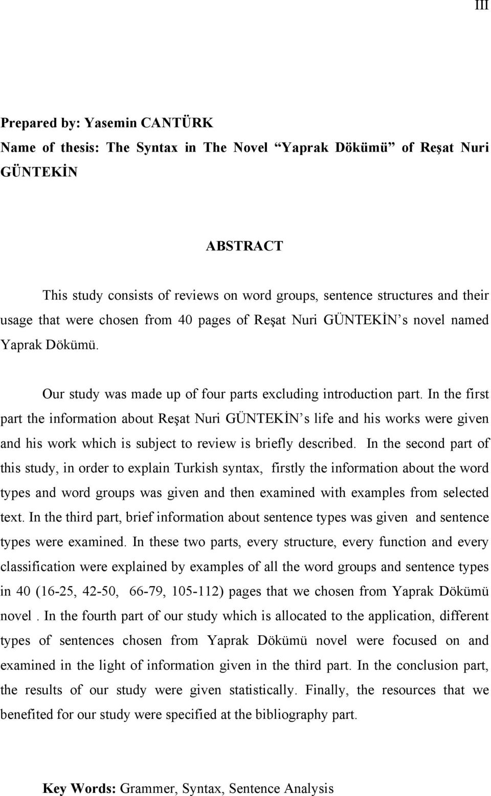 In the first part the information about Reşat Nuri GÜNTEKİN s life and his works were given and his work which is subject to review is briefly described.