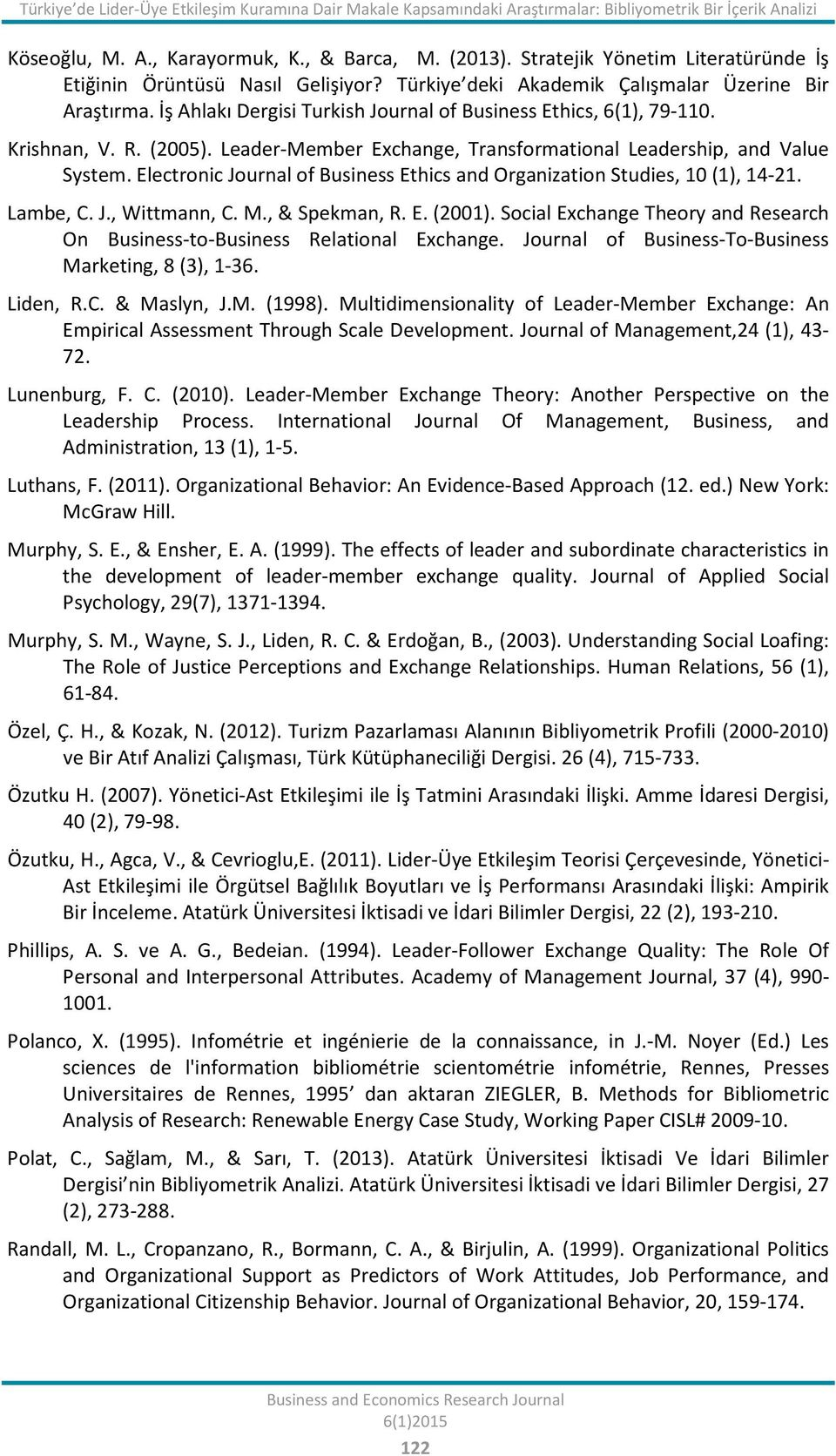 Krishnan, V. R. (2005). Leader-Member Exchange, Transformational Leadership, and Value System. Electronic Journal of Business Ethics and Organization Studies, 10 (1), 14-21. Lambe, C. J., Wittmann, C.