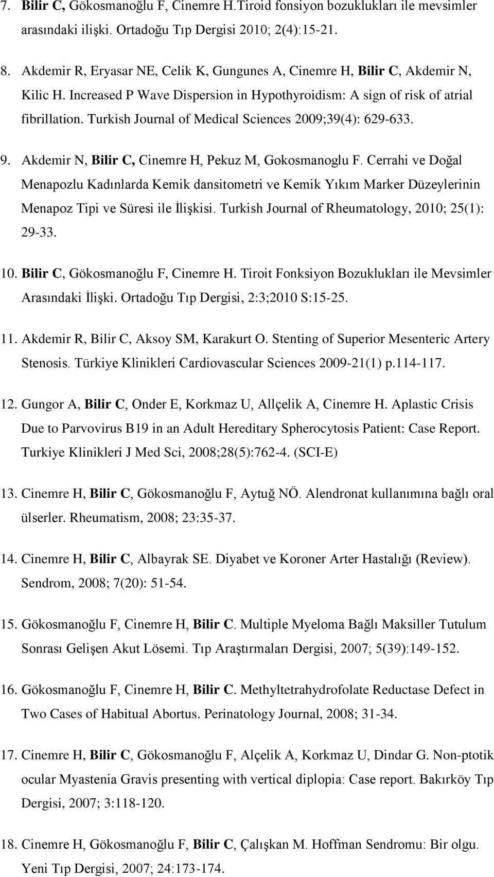 Turkish Journal of Medical Sciences 2009;39(4): 629-633. 9. Akdemir N, Bilir C, Cinemre H, Pekuz M, Gokosmanoglu F.