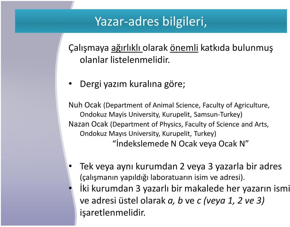 Ocak (Department of Physics, Faculty of Science and Arts, Ondokuz Mayıs University, Kurupelit, Turkey) İndekslemede N Ocak veya Ocak N Tek veya aynı