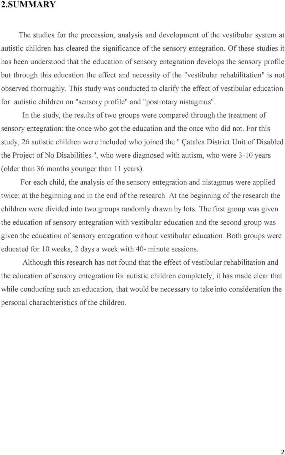 "is not observed thoroughly. This study was conducted to clarify the effect of vestibular education for autistic children on ""sensory profile"" and ""postrotary nistagmus""."