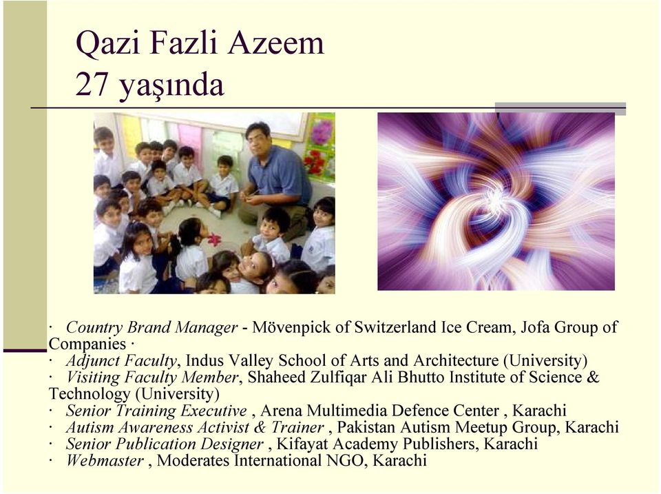Technology(University) Senior Training Executive, Arena Multimedia DefenceCenter, Karachi Autism Awareness Activist & Trainer,