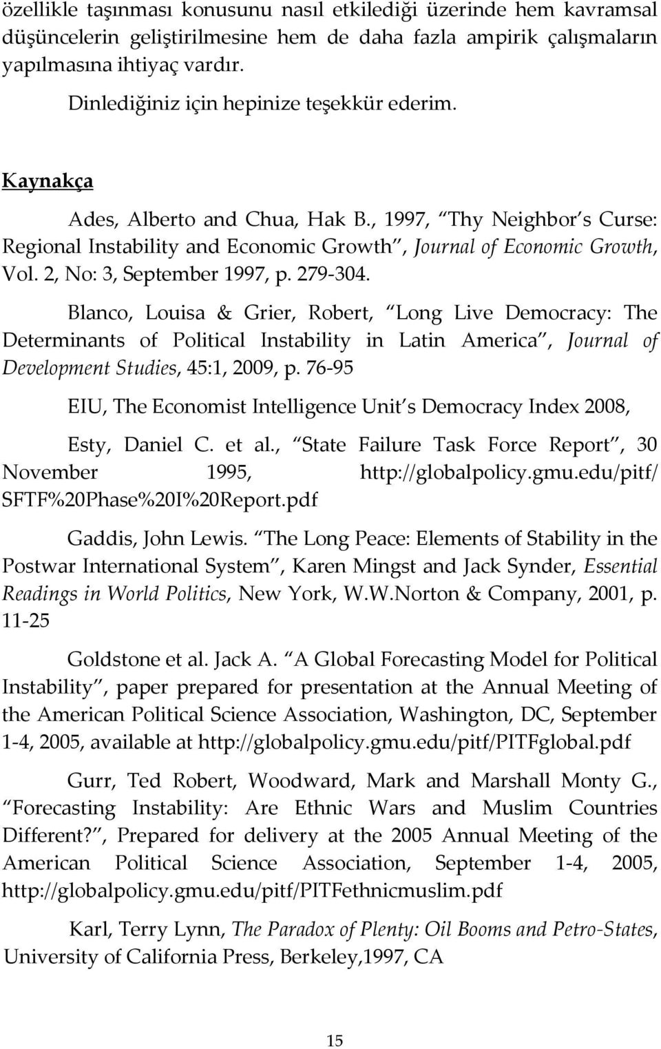 2, No: 3, September 1997, p. 279-304. Blanco, Louisa & Grier, Robert, Long Live Democracy: The Determinants of Political Instability in Latin America, Journal of Development Studies, 45:1, 2009, p.