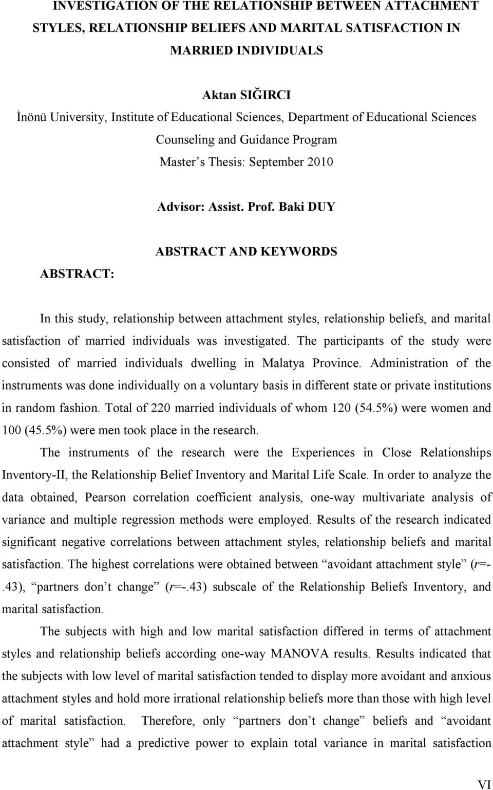 Baki DUY ABSTRACT: ABSTRACT AND KEYWORDS In this study, relationship between attachment styles, relationship beliefs, and marital satisfaction of married individuals was investigated.