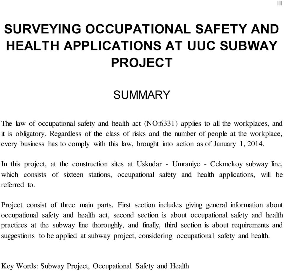 In this project, at the construction sites at Uskudar - Umraniye - Cekmekoy subway line, which consists of sixteen stations, occupational safety and health applications, will be referred to.