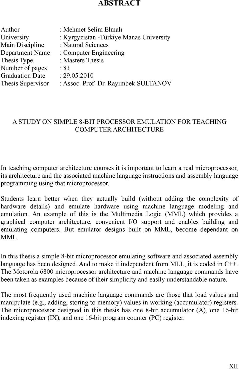 Rayımbek SULTANOV A STUDY ON SIMPLE 8-BIT PROCESSOR EMULATION FOR TEACHING COMPUTER ARCHITECTURE In teaching computer architecture courses it is important to learn a real microprocessor, its