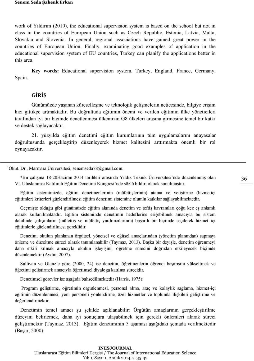 Finally, examinating good examples of application in the educational supervision system of EU countries, Turkey can planify the applications better in this area. Spain.