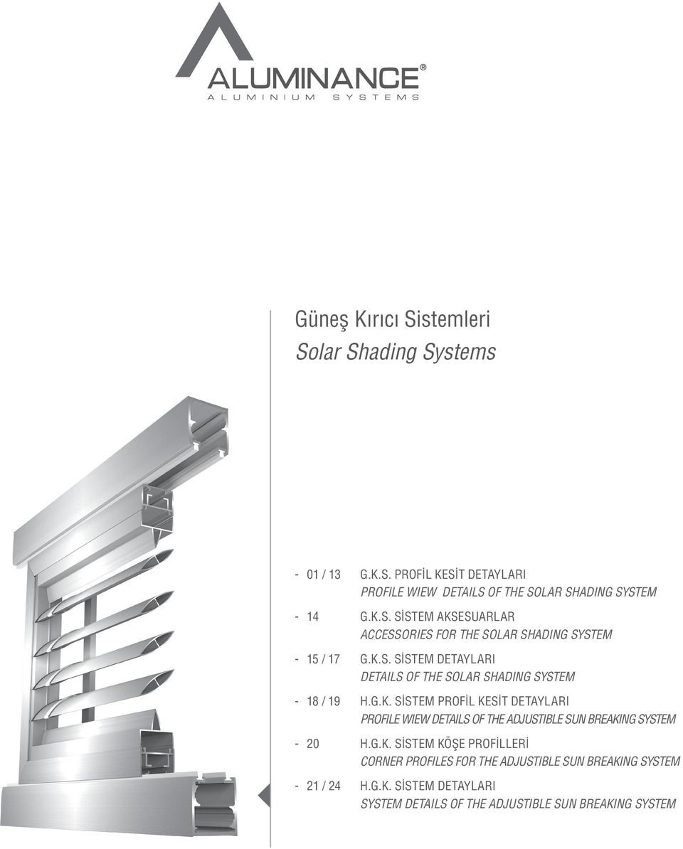 G.K. SİSTEM PROFİL KESİT DETAYLARI PROFILE WIEW DETAILS OF THE ADJUSTIBLE SUN BREAKING SYSTEM - 20 H.G.K. SİSTEM KÖŞE PROFİLLERİ CORNER PROFILES FOR THE ADJUSTIBLE SUN BREAKING SYSTEM - 21 / 24 H.