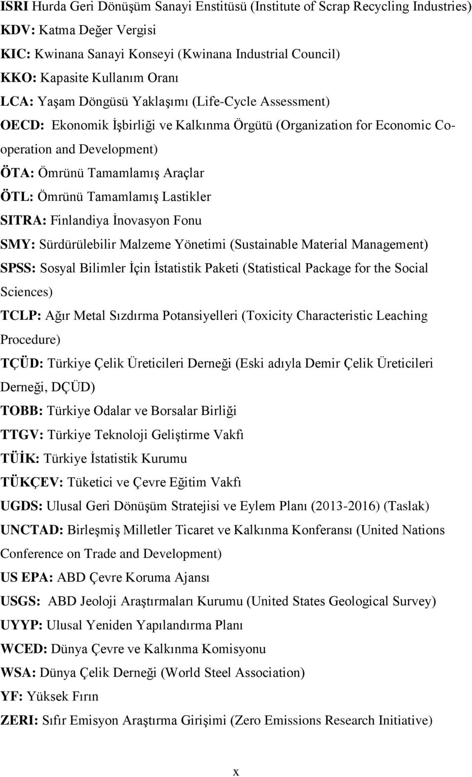 Tamamlamış Lastikler SITRA: Finlandiya İnovasyon Fonu SMY: Sürdürülebilir Malzeme Yönetimi (Sustainable Material Management) SPSS: Sosyal Bilimler İçin İstatistik Paketi (Statistical Package for the