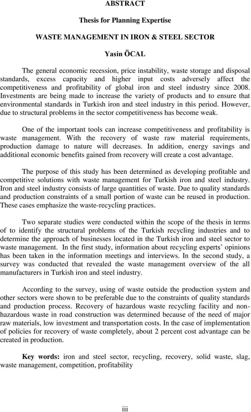 Investments are being made to increase the variety of products and to ensure that environmental standards in Turkish iron and steel industry in this period.