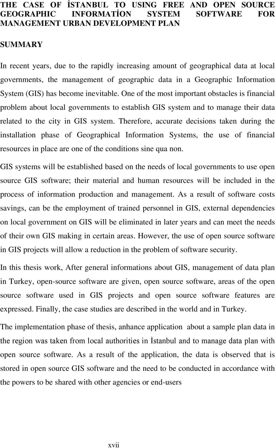 One of the most important obstacles is financial problem about local governments to establish GIS system and to manage their data related to the city in GIS system.