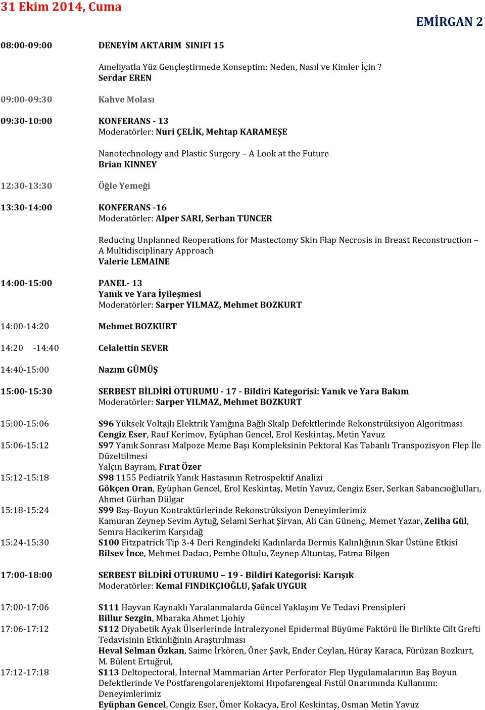Moderatörler: Alper SARI, Serhan TUNCER Reducing Unplanned Reoperations for Mastectomy Skin Flap Necrosis in Breast Reconstruction A Multidisciplinary Approach Valerie LEMAINE 14:00-15:00 14:00-14:20