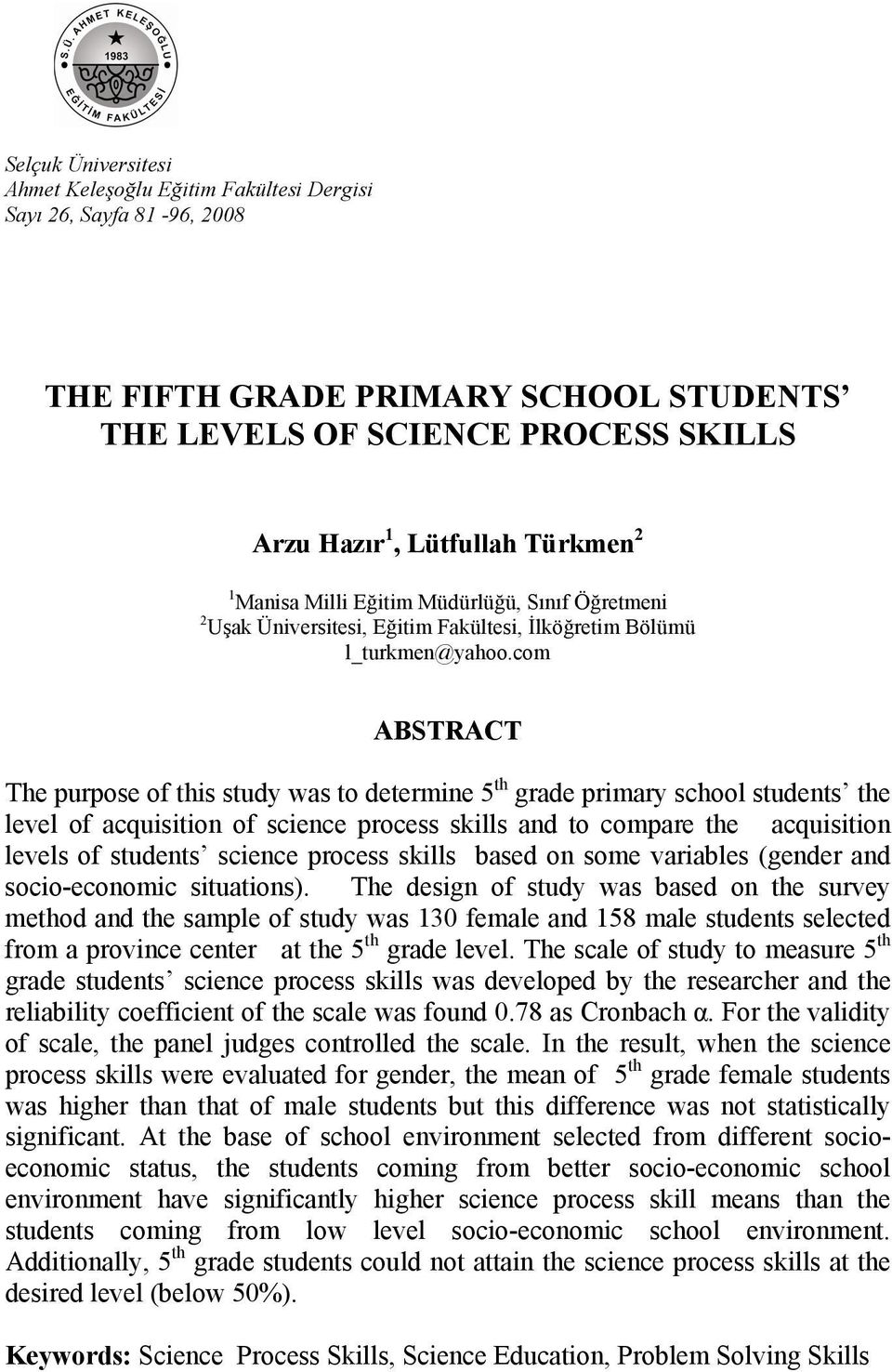com ABSTRACT The purpose of this study was to determine 5 th grade primary school students the level of acquisition of science process skills and to compare the acquisition levels of students science