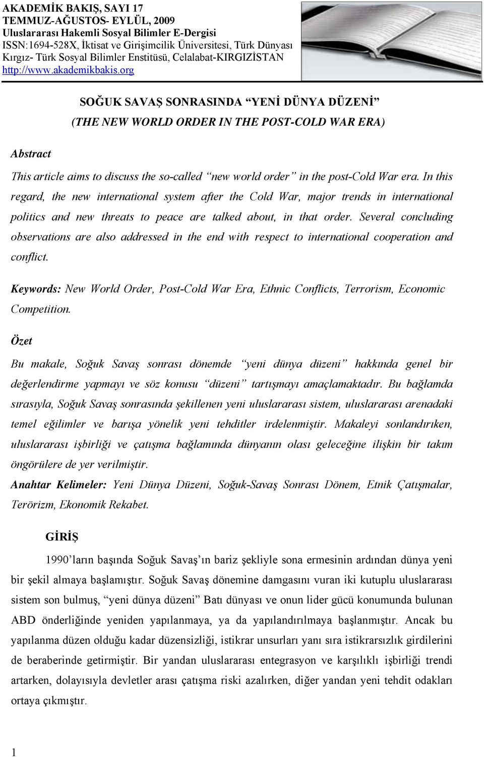 org SOĞUK SAVAŞ SONRASINDA YENİ DÜNYA DÜZENİ (THE NEW WORLD ORDER IN THE POST-COLD WAR ERA) Abstract This article aims to discuss the so-called new world order in the post-cold War era.