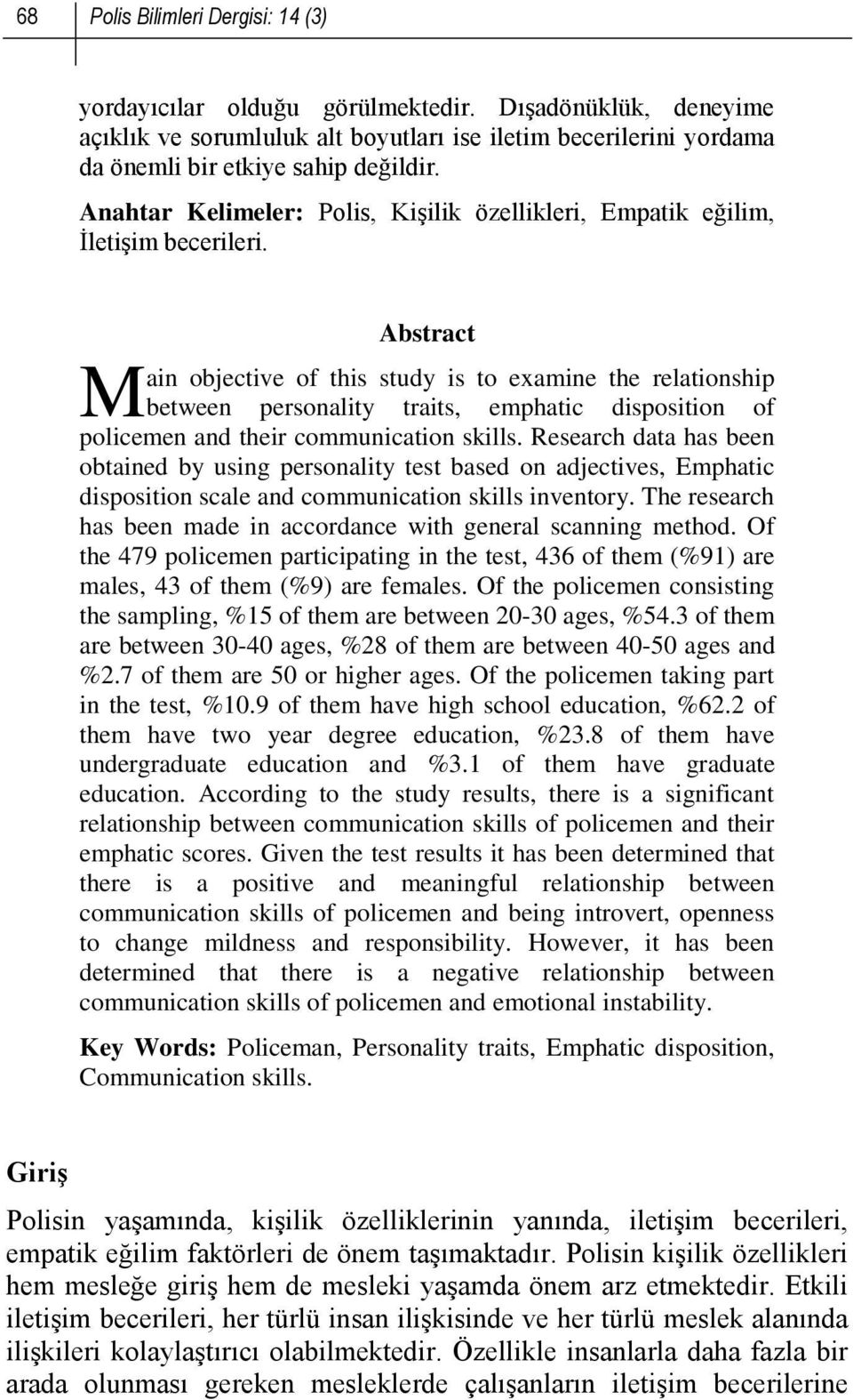 M Abstract ain objective of this study is to examine the relationship between personality traits, emphatic disposition of policemen and their communication skills.