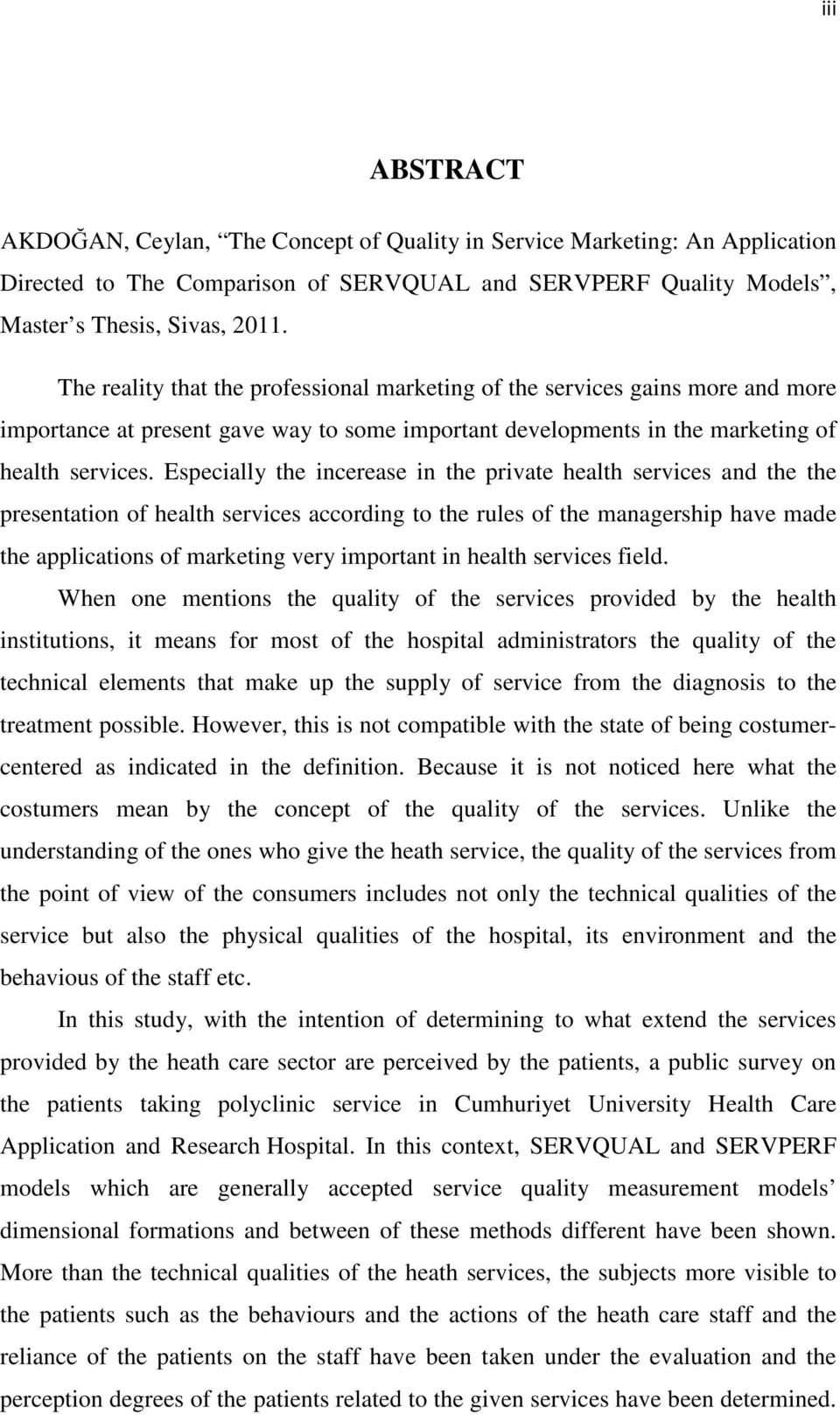 Especially the incerease in the private health services and the the presentation of health services according to the rules of the managership have made the applications of marketing very important in