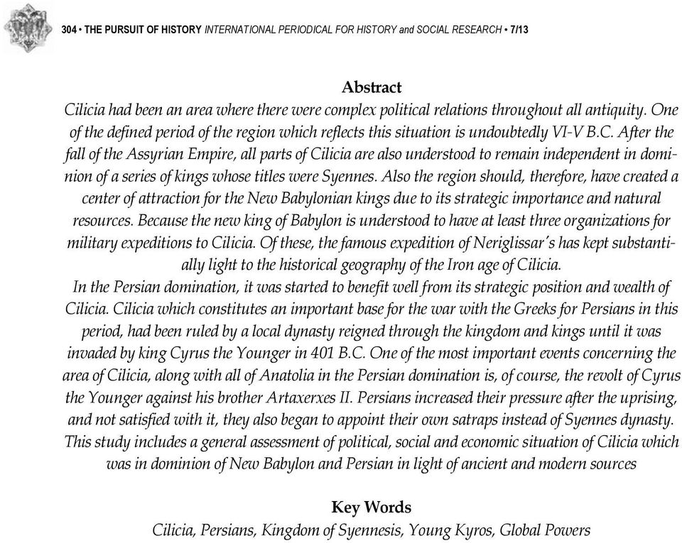 After the fall of the Assyrian Empire, all parts of Cilicia are also understood to remain independent in dominion of a series of kings whose titles were Syennes.