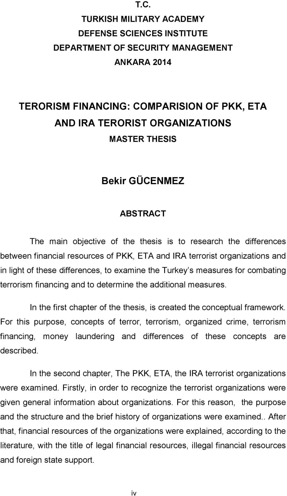 the Turkey s measures for combating terrorism financing and to determine the additional measures. In the first chapter of the thesis, is created the conceptual framework.