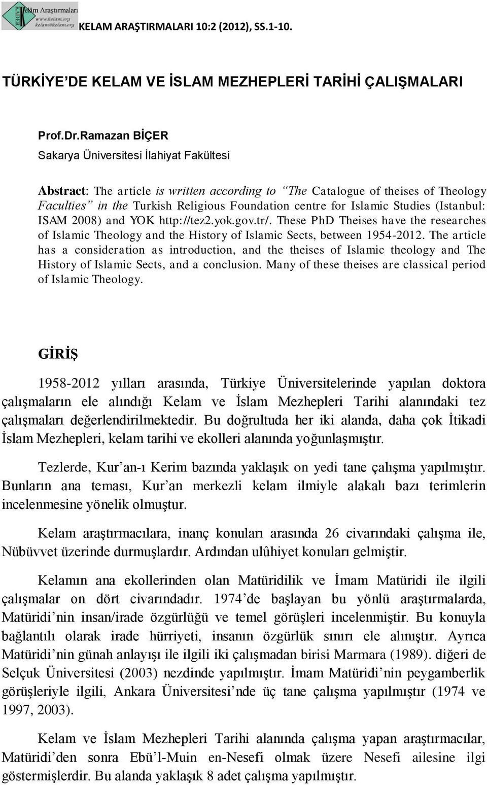 Islamic Studies (Istanbul: ISAM 2008) and YOK http://tez2.yok.gov.tr/. These PhD Theises have the researches of Islamic Theology and the History of Islamic Sects, between 1954-2012.