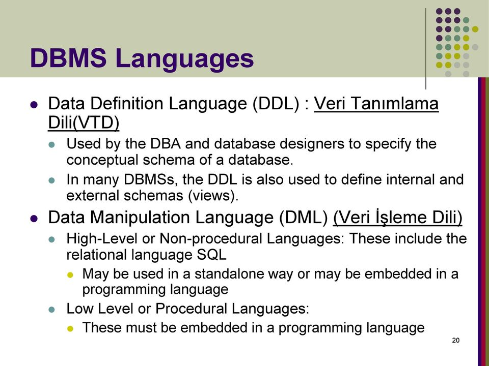 Data Manipulation Language (DML) (Veri İşleme Dili) High-Level or Non-procedural Languages: These include the relational language SQL