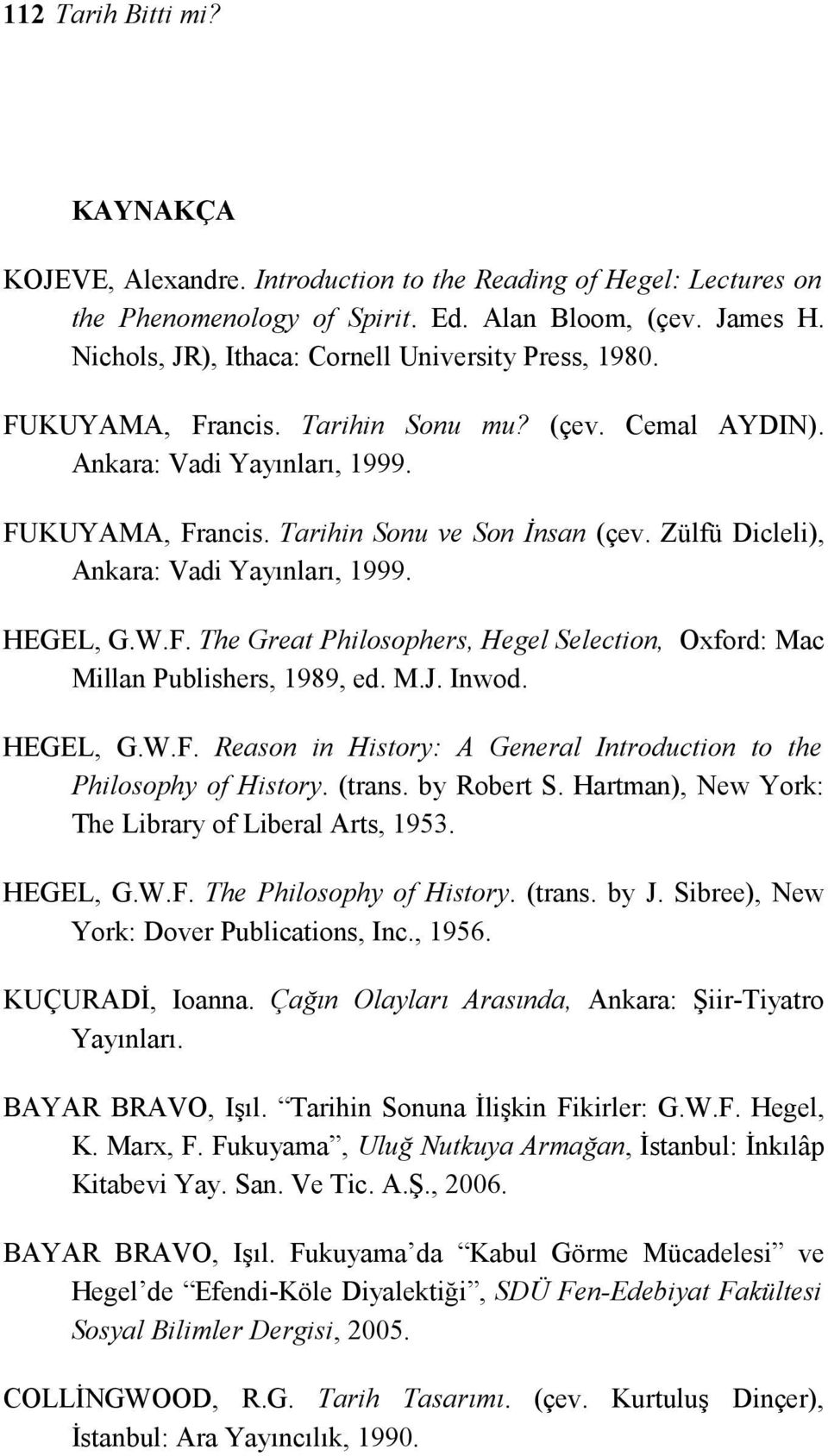 Zülfü Dicleli), Ankara: Vadi Yayınları, 1999. HEGEL, G.W.F. The Great Philosophers, Hegel Selection, Oxford: Mac Millan Publishers, 1989, ed. M.J. Inwod. HEGEL, G.W.F. Reason in History: A General Introduction to the Philosophy of History.
