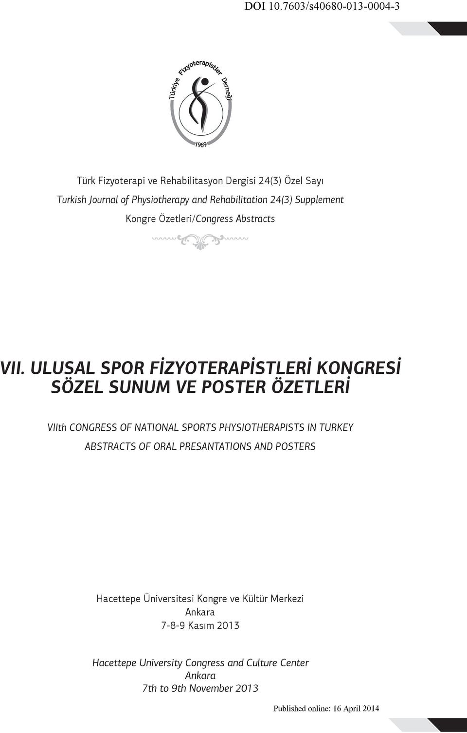 Rehabilitation 4(3) Supplement Kongre Özetleri/Congress Abstracts SÖZEL SUNUM VE POSTER ÖZETLERİ VIIth CONGRESS OF