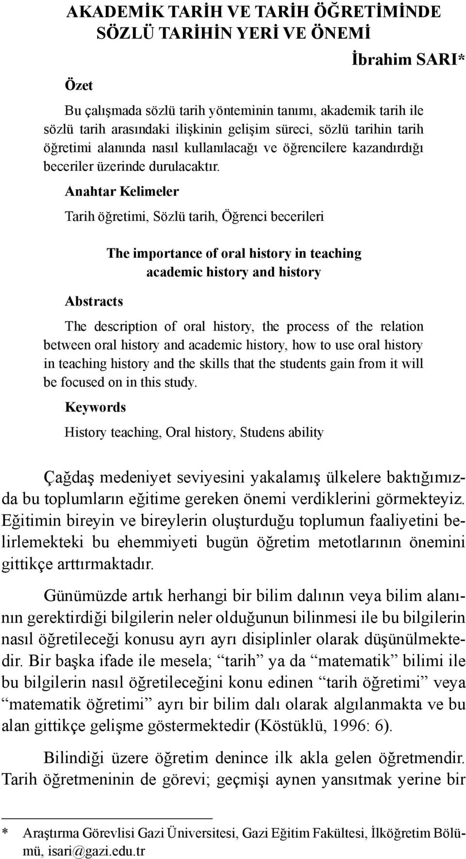 Anahtar Kelimeler Tarih öğretimi, Sözlü tarih, Öğrenci becerileri Abstracts The importance of oral history in teaching academic history and history The description of oral history, the process of the