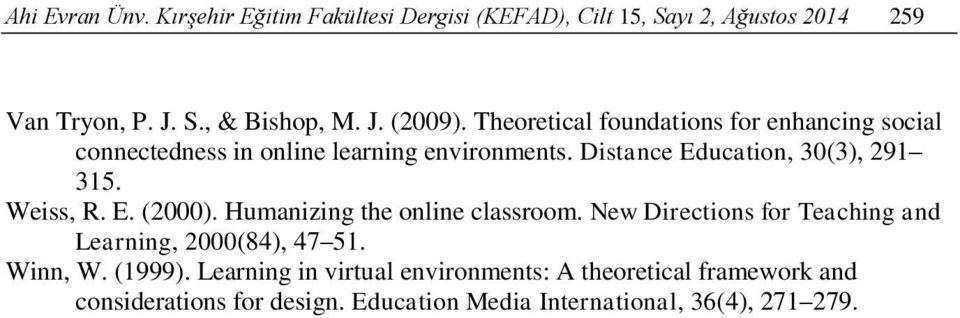 Weiss, R. E. (2000). Humanizing the online classroom. New Directions for Teaching and Learning, 2000(84), 47 51. Winn, W. (1999).