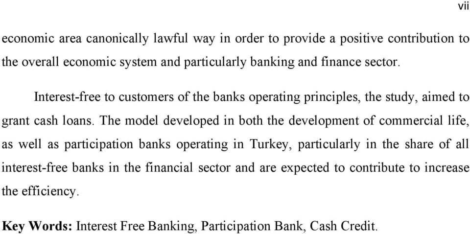 The model developed in both the development of commercial life, as well as participation banks operating in Turkey, particularly in the share of