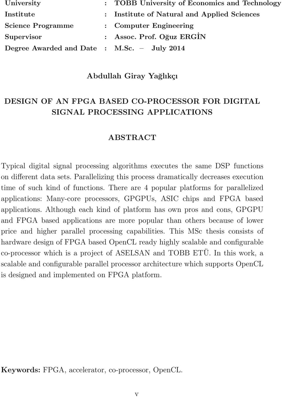 July 2014 Abdullah Giray Yağlıkçı DESIGN OF AN FPGA BASED CO-PROCESSOR FOR DIGITAL SIGNAL PROCESSING APPLICATIONS ABSTRACT Typical digital signal processing algorithms executes the same DSP functions