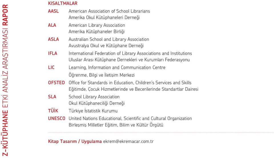 Dernekleri ve Kurumları Federasyonu Learning, Information and Communication Centre Öğrenme, Bilgi ve İletişim Merkezi OFSTED Office for Standards in Education, Children s Services and Skills