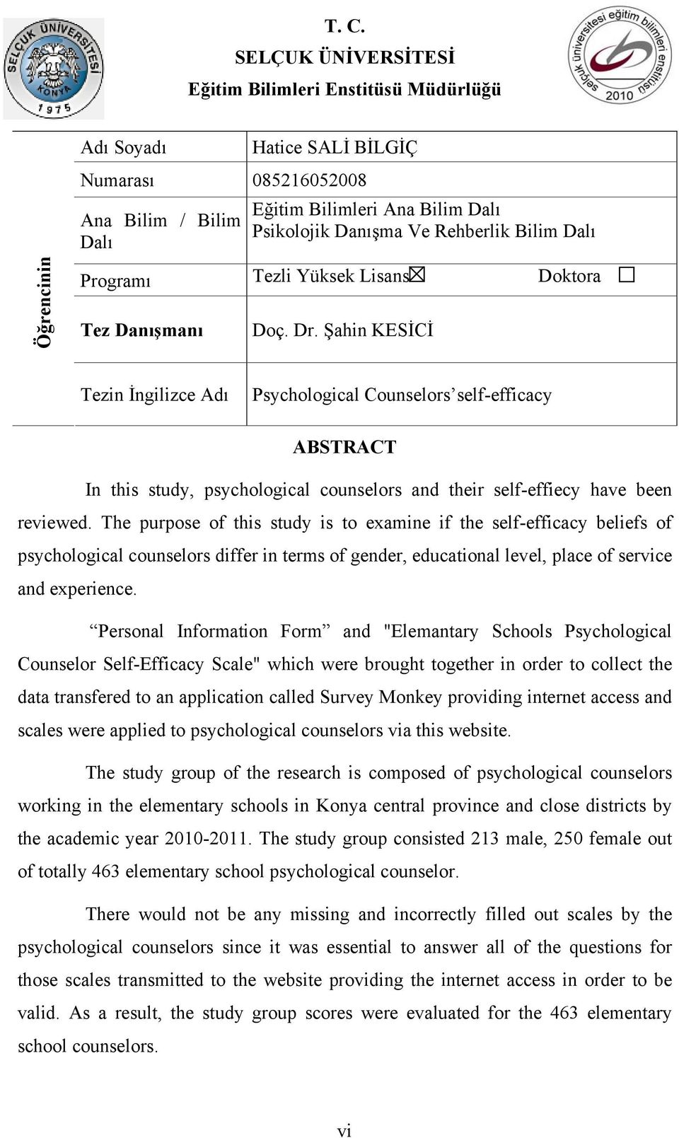 Şahin KESİCİ Tezin İngilizce Adı Psychological Counselors self-efficacy ABSTRACT In this study, psychological counselors and their self-effiecy have been reviewed.