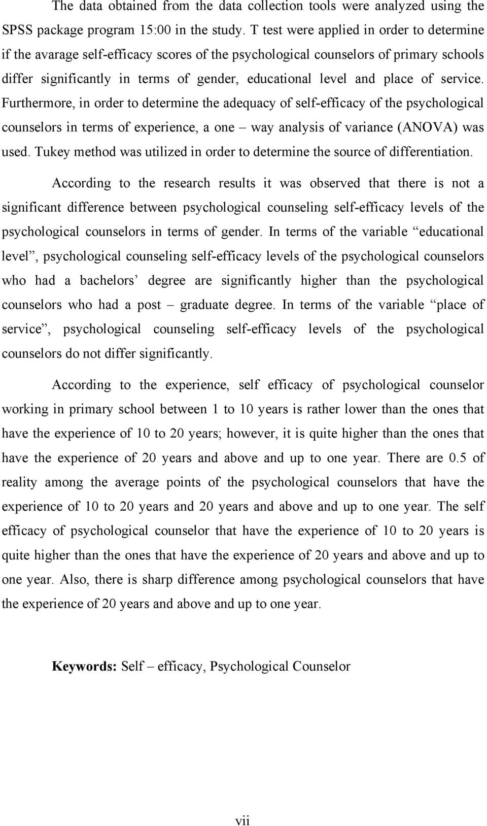 of service. Furthermore, in order to determine the adequacy of self-efficacy of the psychological counselors in terms of experience, a one way analysis of variance (ANOVA) was used.