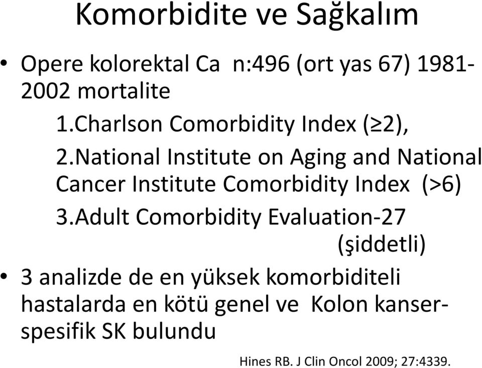 National Institute on Aging and National Cancer Institute Comorbidity Index (>6) 3.