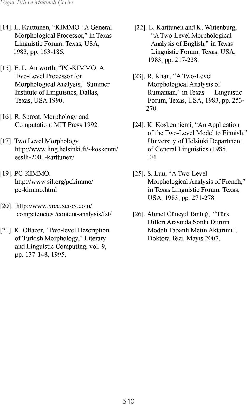 org/pckimmo/ pc-kimmo.html [20]. http://www.xrce.xerox.com/ competencies /content-analysis/fst/ [21]. K. Oflazer, Two-level Description of Turkish Morphology, Literary and Linguistic Computing, vol.
