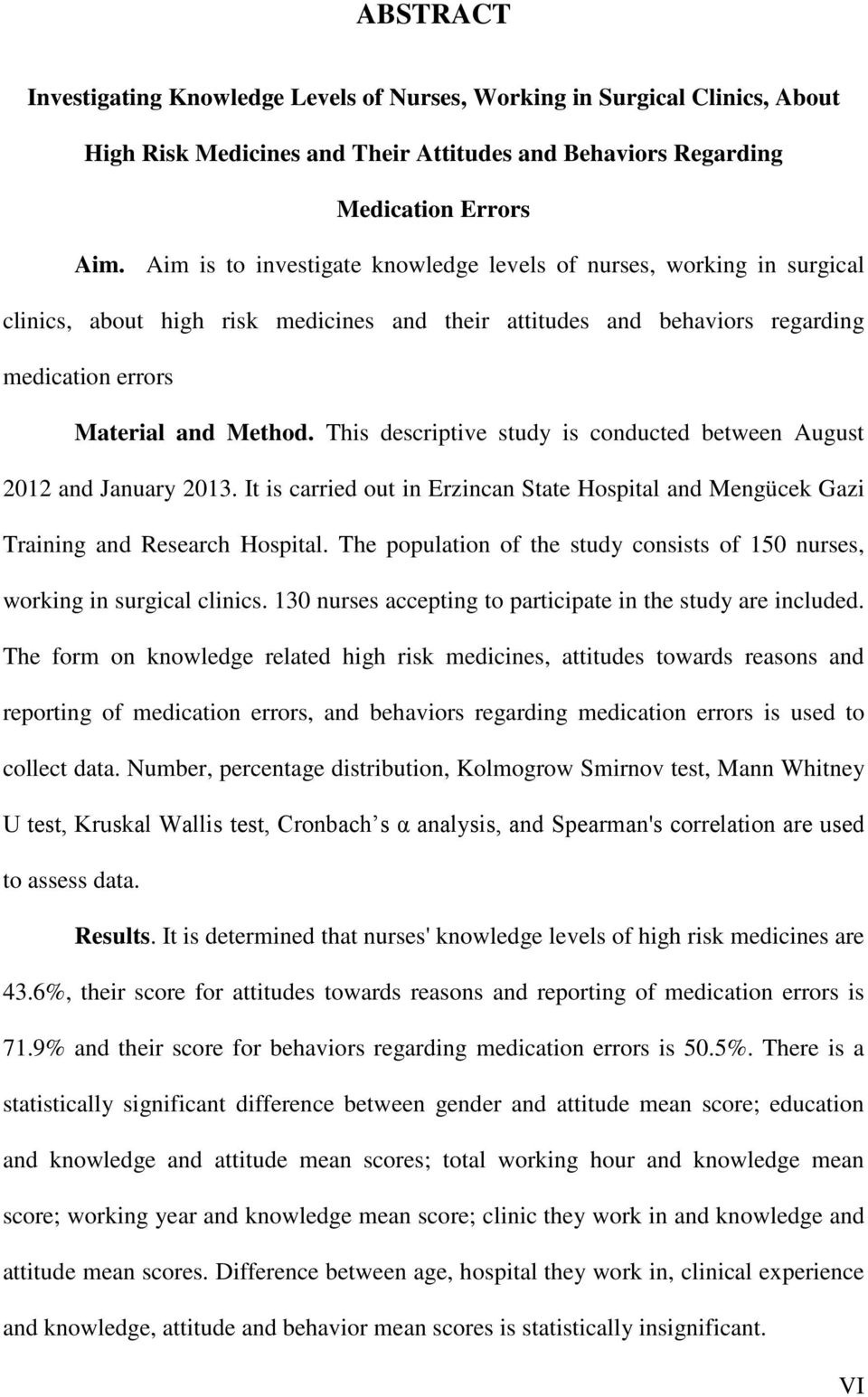 This descriptive study is conducted between August 2012 and January 2013. It is carried out in Erzincan State Hospital and Mengücek Gazi Training and Research Hospital.