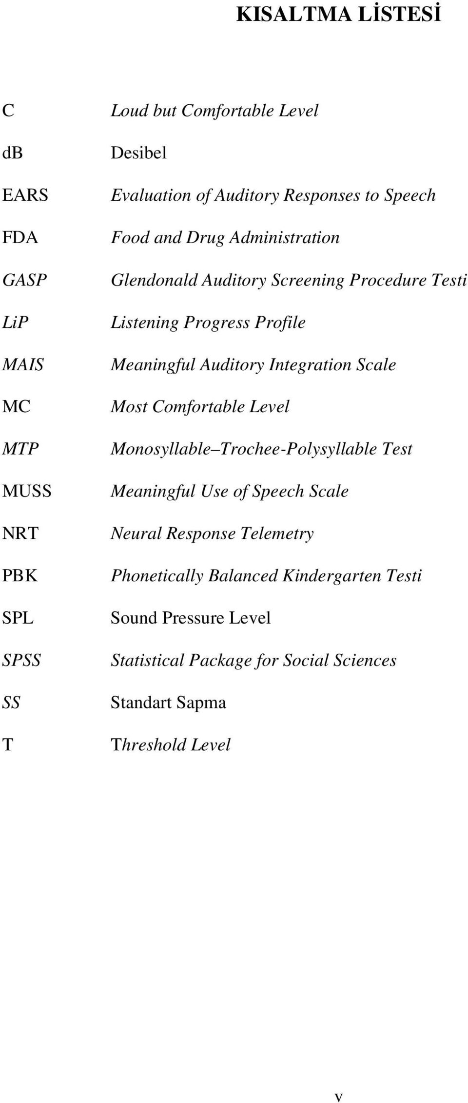 Auditory Integration Scale Most Comfortable Level Monosyllable Trochee-Polysyllable Test Meaningful Use of Speech Scale Neural Response