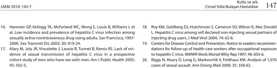 Alary M, Joly JR, Vincelette J, Lavoie R, Turmel B, Remis RS. Lack of evidence of sexual transmission of hepatitis C virus in a prospective cohort study of men who have sex with men.