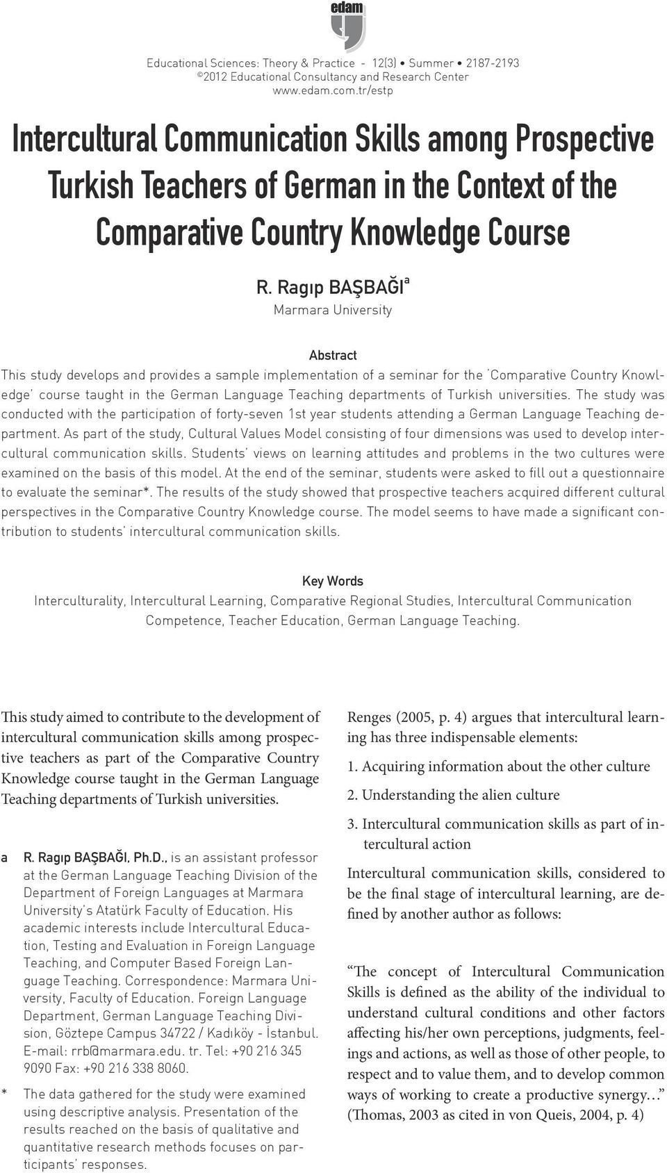 Ragıp BAŞBAĞI a Marmara University Abstract This study develops and provides a sample implementation of a seminar for the Comparative Country Knowledge course taught in the German Language Teaching