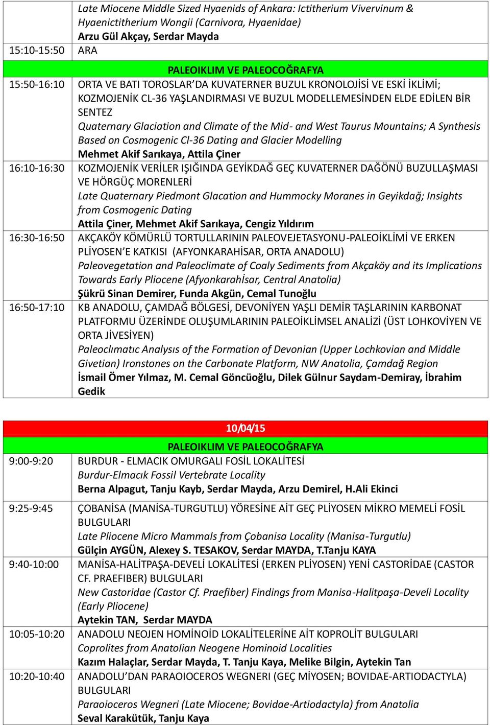 the Mid- and West Taurus Mountains; A Synthesis Based on Cosmogenic Cl-36 Dating and Glacier Modelling Mehmet Akif Sarıkaya, Attila Çiner 16:10-16:30 KOZMOJENİK VERİLER IŞIĞINDA GEYİKDAĞ GEÇ