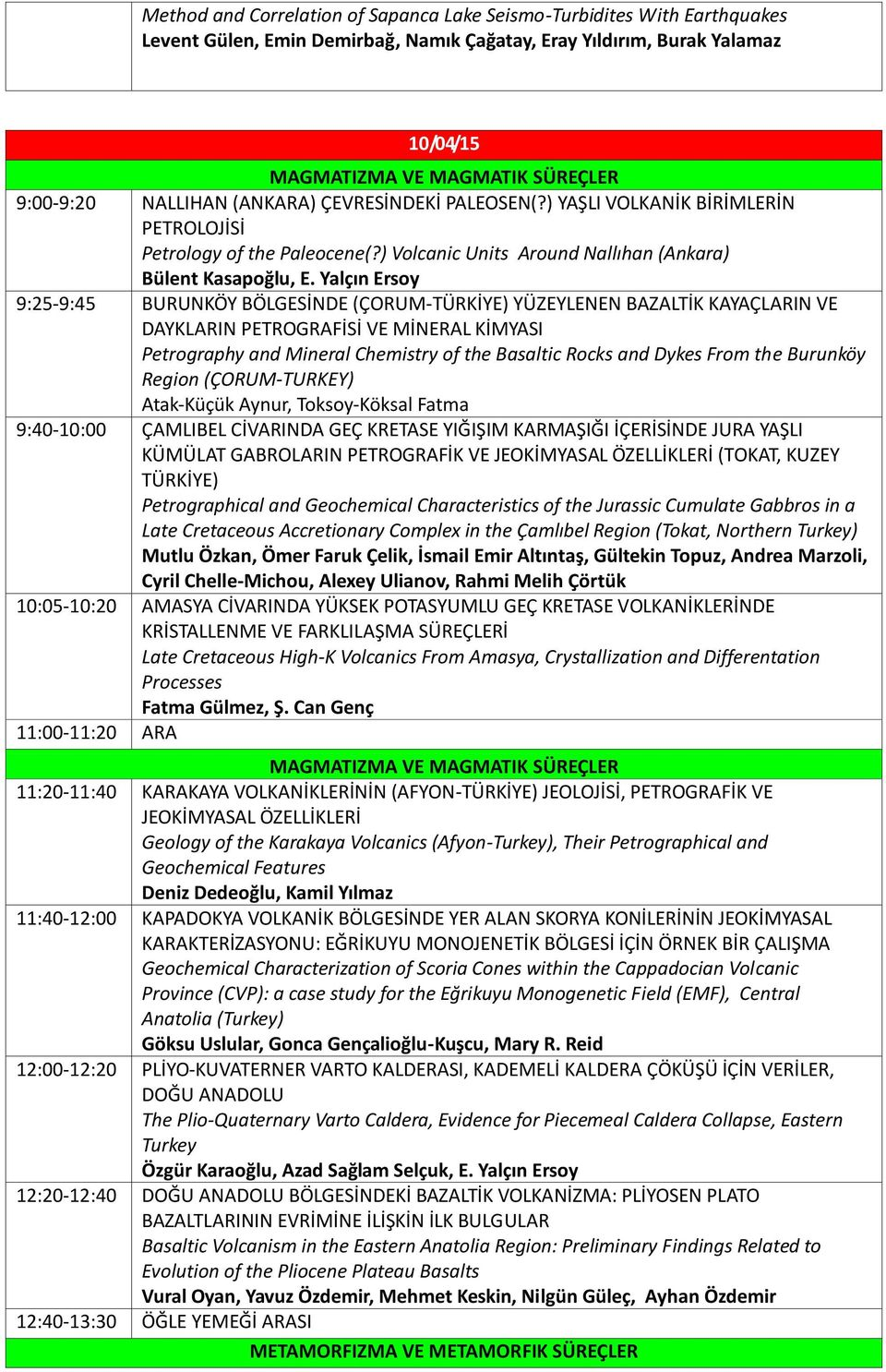 Yalçın Ersoy 9:25-9:45 BURUNKÖY BÖLGESİNDE (ÇORUM-TÜRKİYE) YÜZEYLENEN BAZALTİK KAYAÇLARIN VE DAYKLARIN PETROGRAFİSİ VE MİNERAL KİMYASI Petrography and Mineral Chemistry of the Basaltic Rocks and