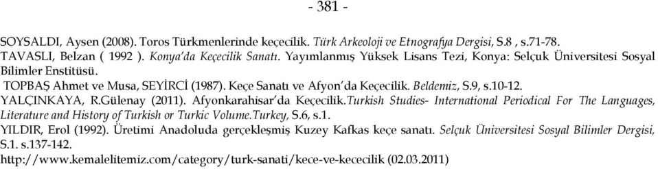 YALÇINKAYA, R.Gülenay (2011). Afyonkarahisar da Keçecilik.Turkish Studies- International Periodical For The Languages, Literature and History of Turkish or Turkic Volume.Turkey, S.6, s.1. YILDIR, Erol (1992).