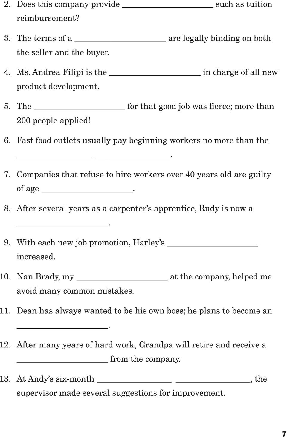 7. Companies that refuse to hire workers over 40 years old are guilty of age. 8. After several years as a carpenter s apprentice, Rudy is now a. 9. With each new job promotion, Harley s increased. 10.