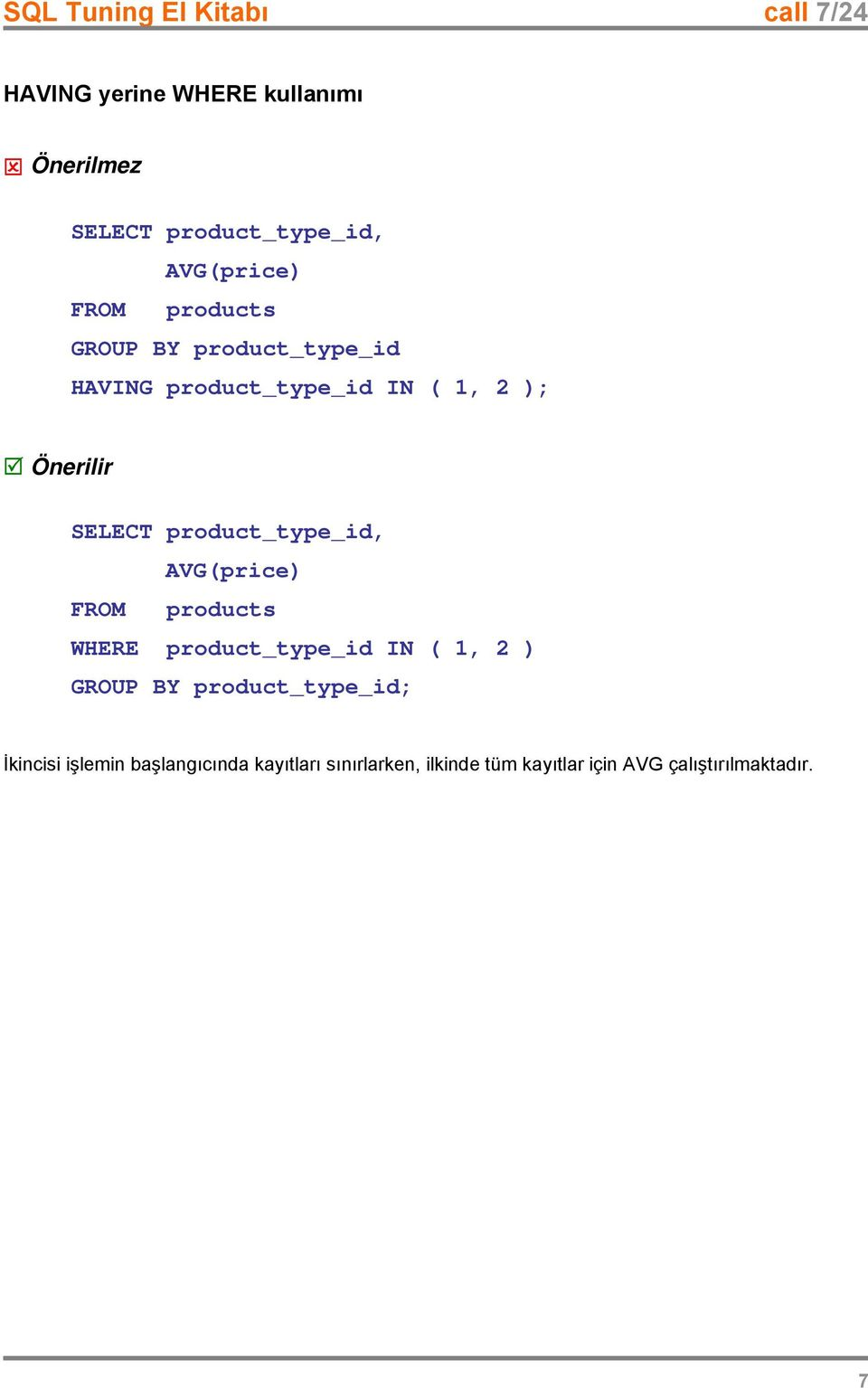 FROM products WHERE product_type_id IN ( 1, 2 ) GROUP BY product_type_id; İkincisi