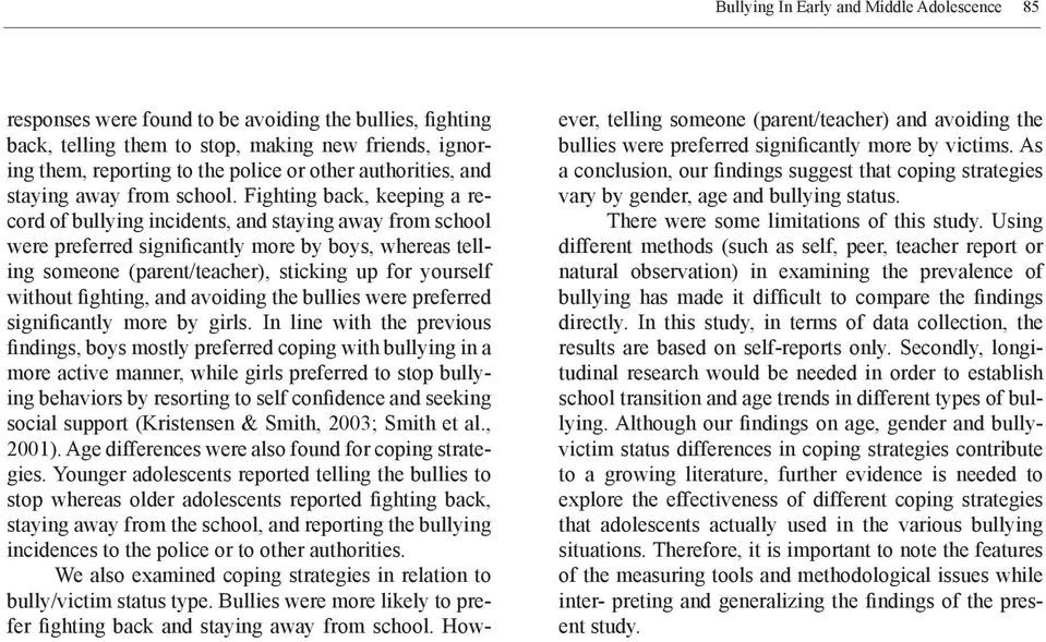 Fighting back, keeping a record of bullying incidents, and staying away from school were preferred significantly more by boys, whereas telling someone (parent/teacher), sticking up for yourself