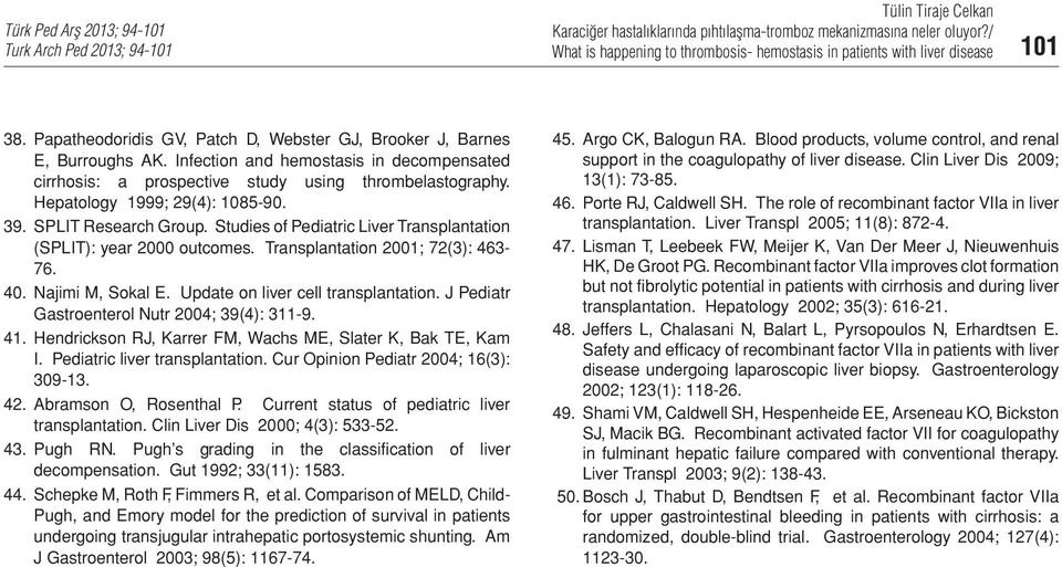 Studies of Pediatric Liver Transplantation (SPLIT): year 2000 outcomes. Transplantation 2001; 72(3): 463-76. 40. Najimi M, Sokal E. Update on liver cell transplantation.