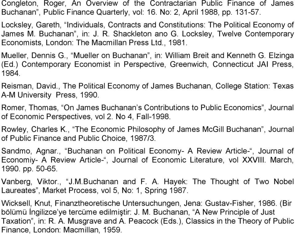 Locksley, Twelve Contemporary Economists, London: The Macmillan Press Ltd., 1981. Mueller, Dennis G., Mueller on Buchanan, in: William Breit and Kenneth G. Elzinga (Ed.